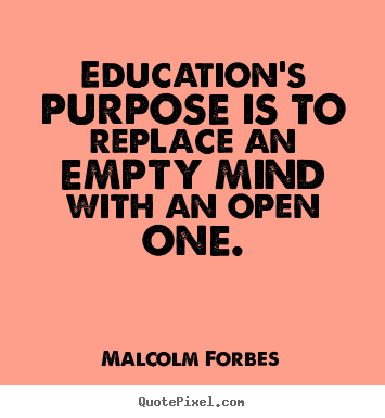 Design custom picture quotes about inspirational - Education's purpose is to replace an empty mind..