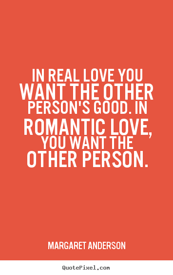 In real love you want the other person's.. Margaret Anderson  inspirational quotes