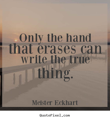 Meister Eckhart picture quotes - Only the hand that erases can write the true thing. - Inspirational quotes
