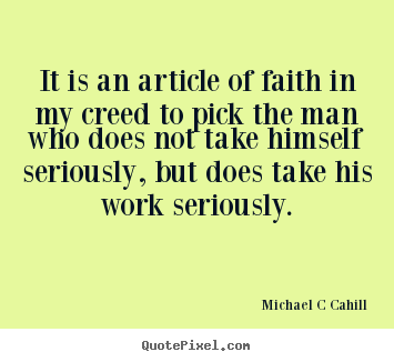 Quotes about inspirational - It is an article of faith in my creed to pick the man who does not..