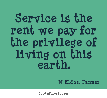 Make custom picture quotes about inspirational - Service is the rent we pay for the privilege..