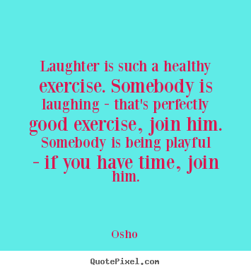 Osho picture quotes - Laughter is such a healthy exercise. somebody.. - Inspirational quotes