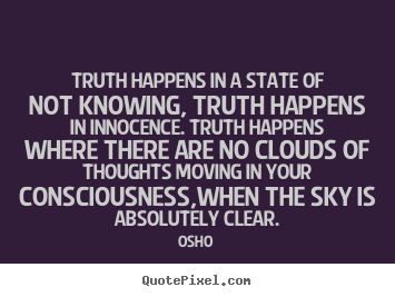 Osho picture quotes - Truth happens in a state of not knowing, truth happens in innocence... - Inspirational quotes