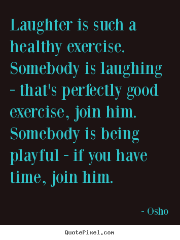 Create graphic picture quote about inspirational - Laughter is such a healthy exercise. somebody is laughing - that's..