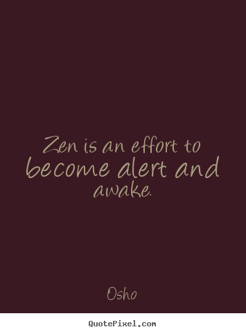 Osho picture quotes - Zen is an effort to become alert and awake. - Inspirational quote