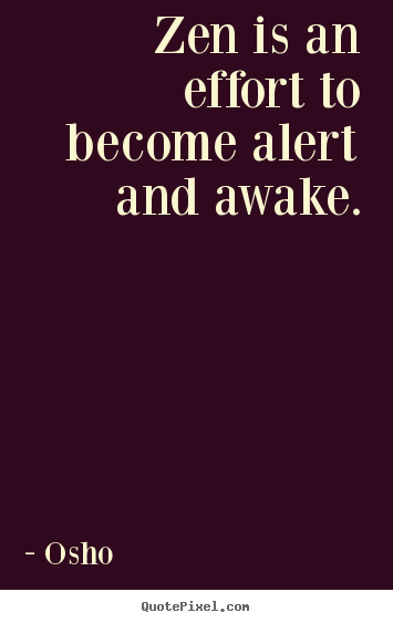 Osho picture quotes - Zen is an effort to become alert and awake. - Inspirational quotes