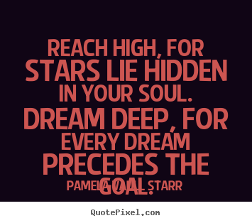 Inspirational quotes - Reach high, for stars lie hidden in your soul. dream..