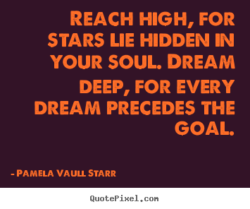 Create picture quotes about inspirational - Reach high, for stars lie hidden in your soul...