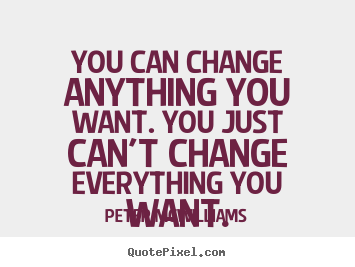 Design custom picture quote about inspirational - You can change anything you want. you just can't change..