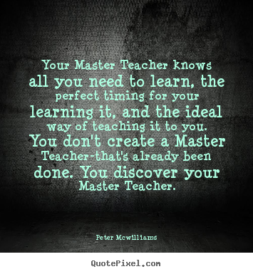 Quotes about inspirational - Your master teacher knows all you need to learn, the perfect..