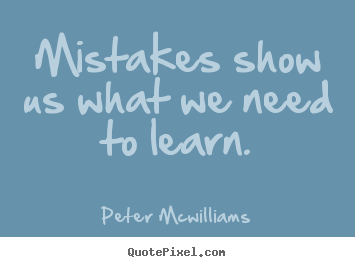 Inspirational quotes - Mistakes show us what we need to learn.