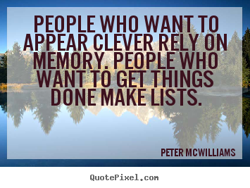 Make custom picture quotes about inspirational - People who want to appear clever rely on memory...