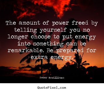 Quotes about inspirational - The amount of power freed by telling yourself you no longer choose to..