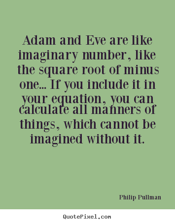 Philip Pullman picture quotes - Adam and eve are like imaginary number, like the square root of minus.. - Inspirational quotes