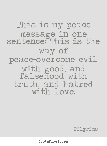 Pilgrims Picture Quote   This Is My Peace Message In One Sentence: This Is  The