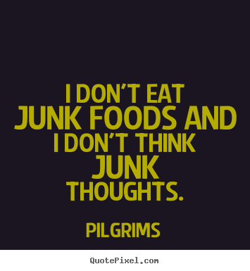 Make personalized picture quotes about inspirational - I don't eat junk foods and i don't think junk thoughts.
