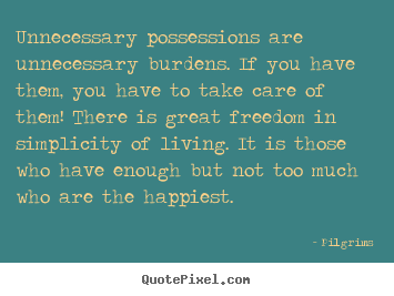 Quotes About Inspirational Unnecessary Possessions Are
