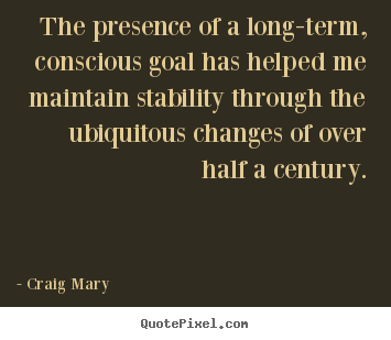Inspirational quotes - The presence of a long-term, conscious goal..