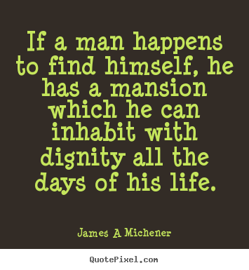 Create custom photo quotes about inspirational - If a man happens to find himself, he has a mansion which..