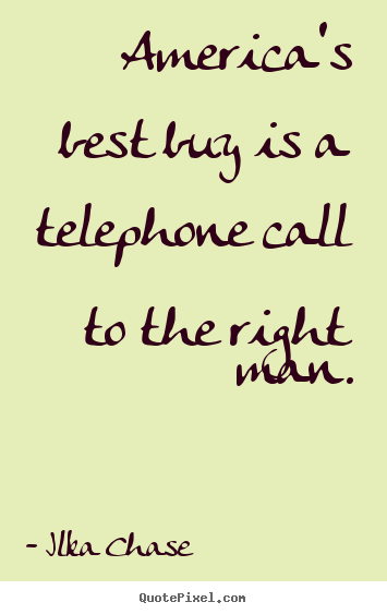 Inspirational quotes - America's best buy is a telephone call to the right man.