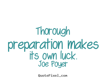 Joe Poyer picture quote - Thorough preparation makes its own luck. - Inspirational quotes