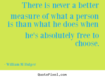 Inspirational quotes - There is never a better measure of what a person is than what..