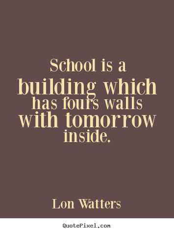 Customize image quotes about inspirational - School is a building ...