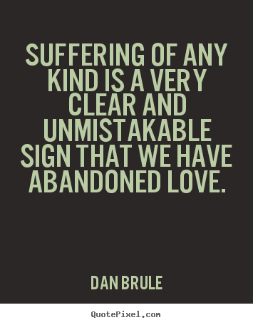 Dan Brule pictures sayings - Suffering of any kind is a very clear and.. - Inspirational quote