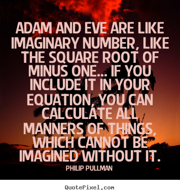 Quotes about inspirational - Adam and eve are like imaginary number, like..