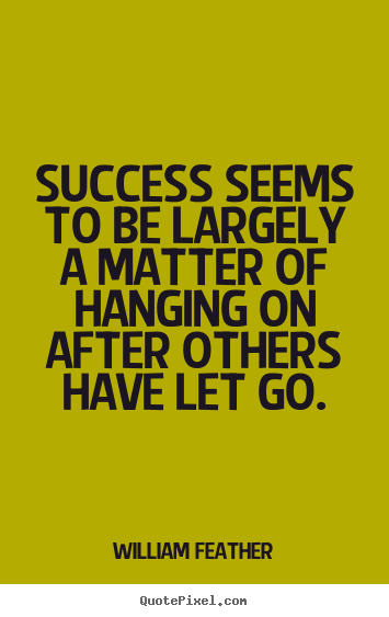 Inspirational quotes - Success seems to be largely a matter of hanging..
