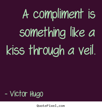 Make picture quotes about inspirational - A compliment is something like a kiss through a veil.