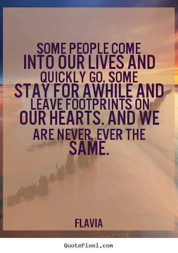 Diy picture quotes about inspirational - Some people come into our lives and quickly go. some stay for awhile and..