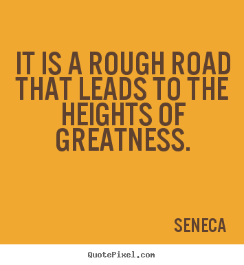Quotes about inspirational - It is a rough road that leads to the heights..
