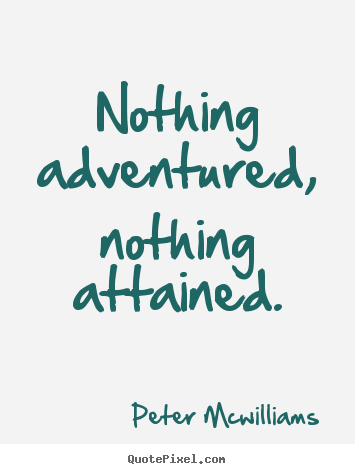 Create custom picture quotes about inspirational - Nothing adventured, nothing attained.