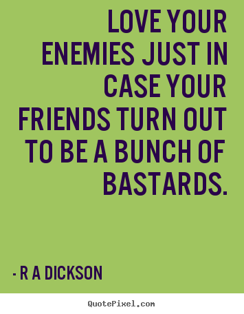 Quotes About Inspirational Love Your Enemies Just In Case Your