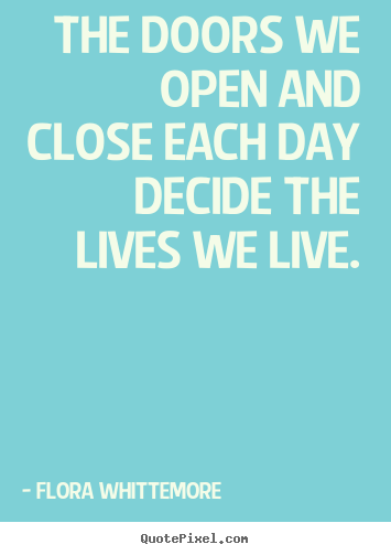 Inspirational quotes - The doors we open and close each day decide the lives we..