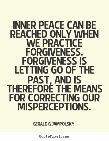Inspirational quote - Inner peace can be reached only when we practice forgiveness. forgiveness..