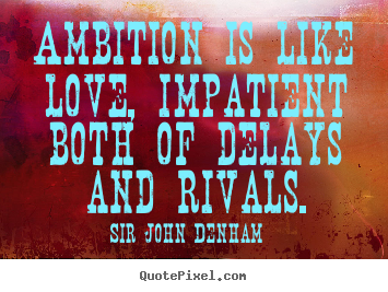 Design custom picture quotes about inspirational - Ambition is like love, impatient both of delays and rivals.