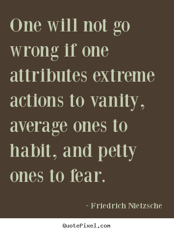 Friedrich Nietzsche picture quotes - One will not go wrong if one attributes extreme.. - Inspirational quotes