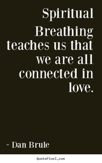 Quotes About Inspirational   Spiritual Breathing Teaches Us That We Are All  Connected.