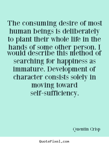 Quotes about inspirational - The consuming desire of most human beings is deliberately..