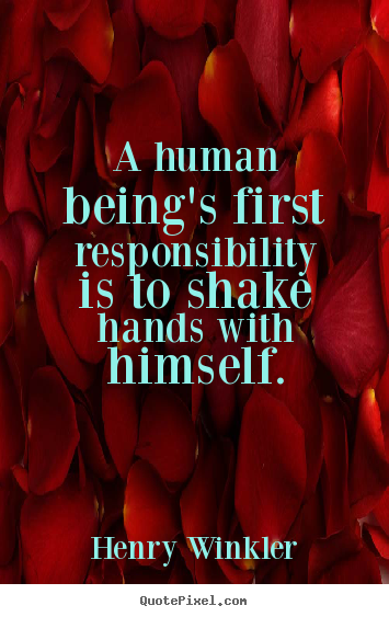 Create graphic photo quotes about inspirational - A human being's first responsibility is to shake hands with..