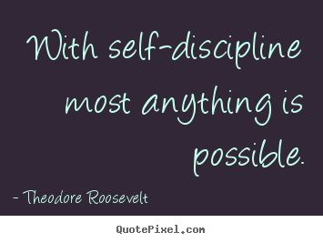 Make poster quotes about inspirational - With self-discipline most anything is possible.