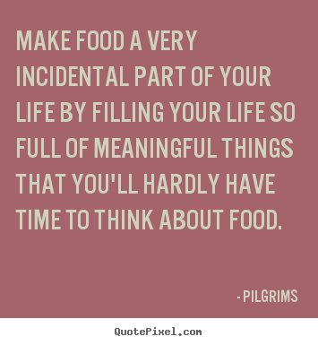 How to design picture quotes about inspirational - Make food a very incidental part of your..