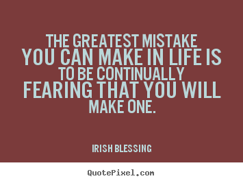 Quote about inspirational - The greatest mistake you can make in life is to be continually fearing..
