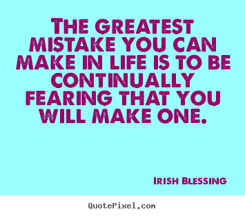Famous Irish Quotes About Life Inspiration The Greatest Mistake You Can Make In Life Is To Be Continually