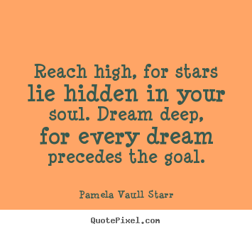 Inspirational quotes - Reach high, for stars lie hidden in your soul. dream deep, for..