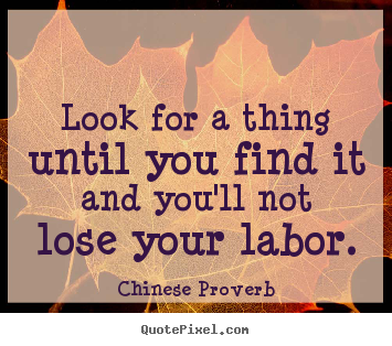 Inspirational quotes - Look for a thing until you find it and you'll not..