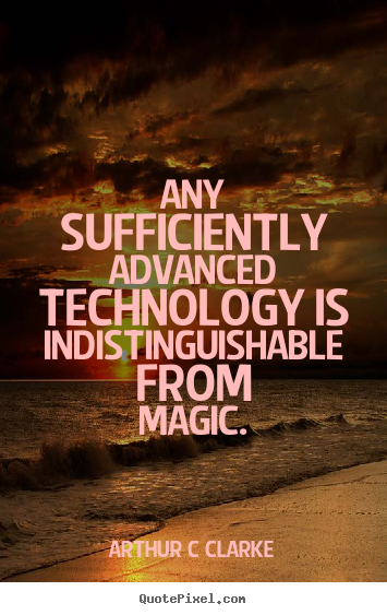 Arthur C Clarke image quotes - Any sufficiently advanced technology is indistinguishable.. - Inspirational quotes