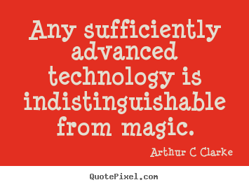 Arthur C Clarke poster quote - Any sufficiently advanced technology is indistinguishable from magic. - Inspirational quotes